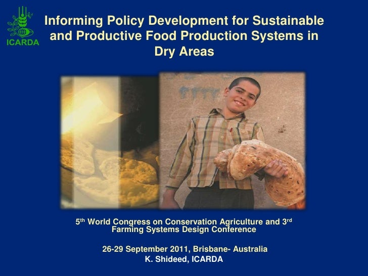 Informing policy development for sustainable and productive food production systems in dry areas. Kamel Shideed