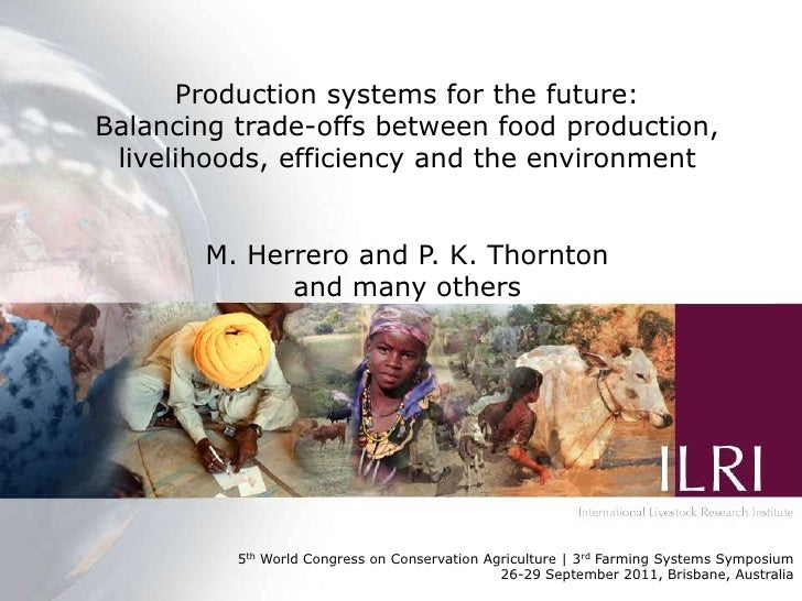 Production systems for the future: balancing trade-offs between food production, livelihoods, efficiency and the environment. Mario Herrero