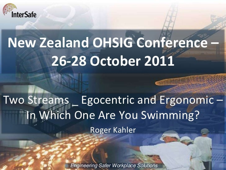 New Zealand OHSIG Conference –      26-28 October 2011Two Streams _ Egocentric and Ergonomic –    In Which One Are You Swi...