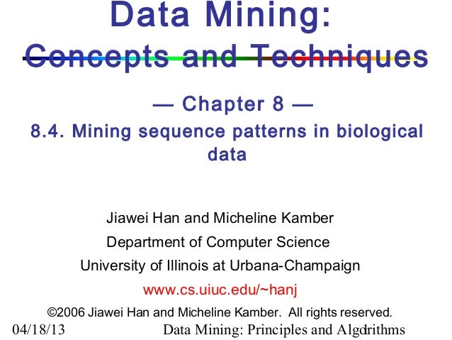 Data Mining: Concepts and Techniques                       — Chapter 8 —  8.4. Mining sequence patterns in biological     ...