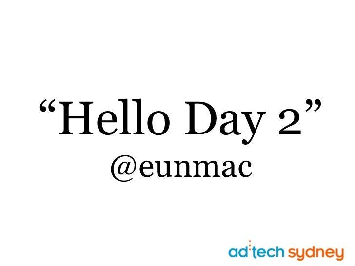 """""""Hello Day 2""""@eunmac<br />"""