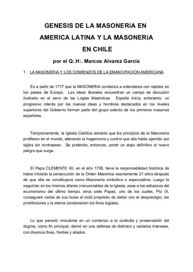 GENESIS DE LA MASONERíA ENAMERICA LATINA Y LA MASONERíAEN CHILEpor el Q:.H:. Marcos Alvarez García1. LA MASONERíA Y LOS CO...