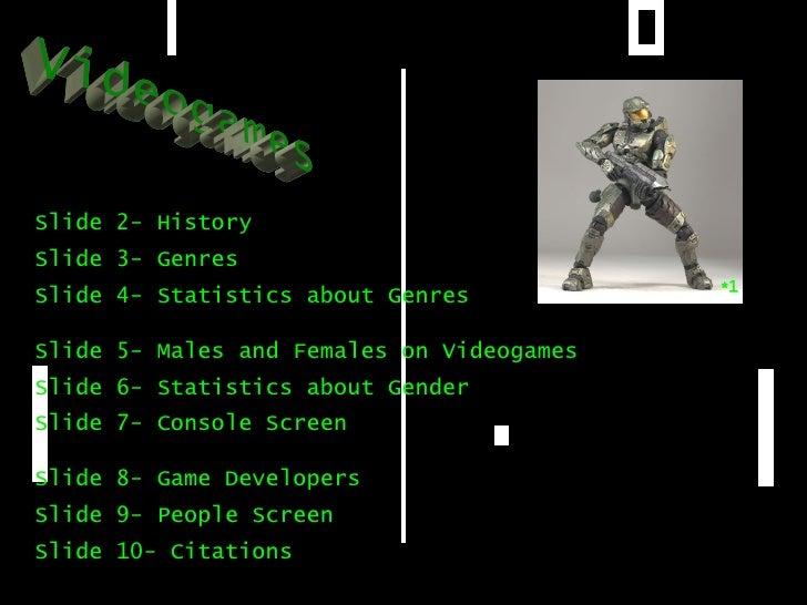 Videogames Slide 2- History Slide 3- Genres Slide 4- Statistics about Genres Slide 5- Males and Females on Videogames Slid...
