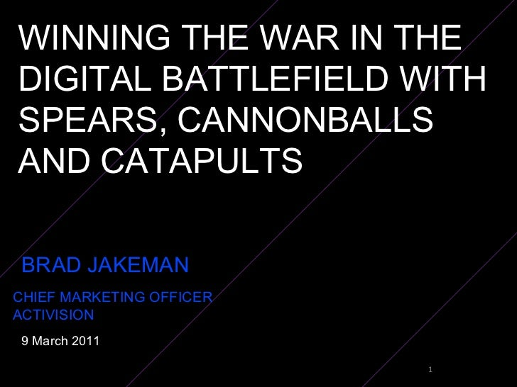 WINNING THE WAR IN THE DIGITAL BATTLEFIELD WITH SPEARS, CANNONBALLS AND CATAPULTS BRAD JAKEMAN  CHIEF MARKETING OFFICER  A...