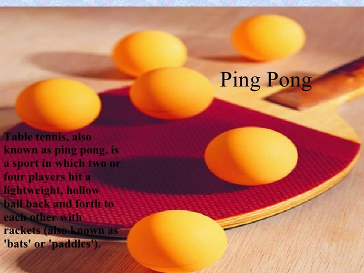 Ping Pong Table tennis, also known as ping pong, is a sport in which two or four players hit a lightweight, hollow ball ba...