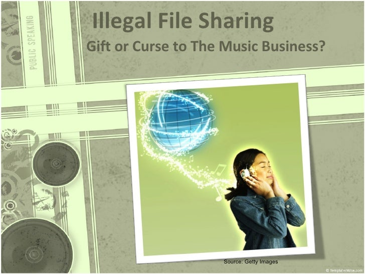 Illegal  File Sharing Gift or Curse to The Music Business? Source: Getty Images