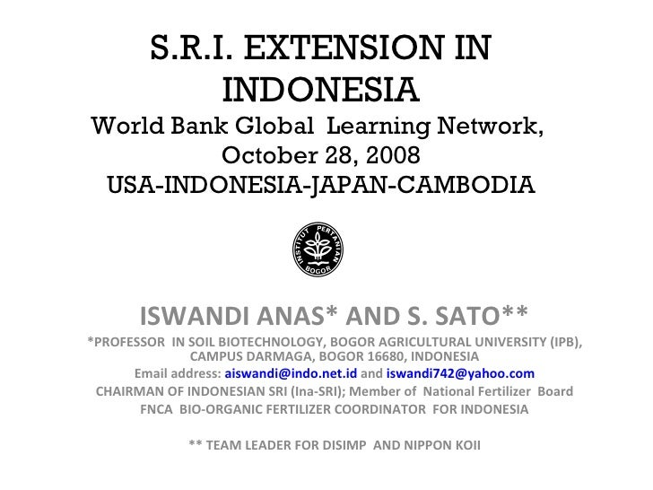 S.R.I. EXTENSION IN INDONESIA World Bank Global  Learning Network,  October 28, 2008 USA-INDONESIA-JAPAN-CAMBODIA ISWANDI ...