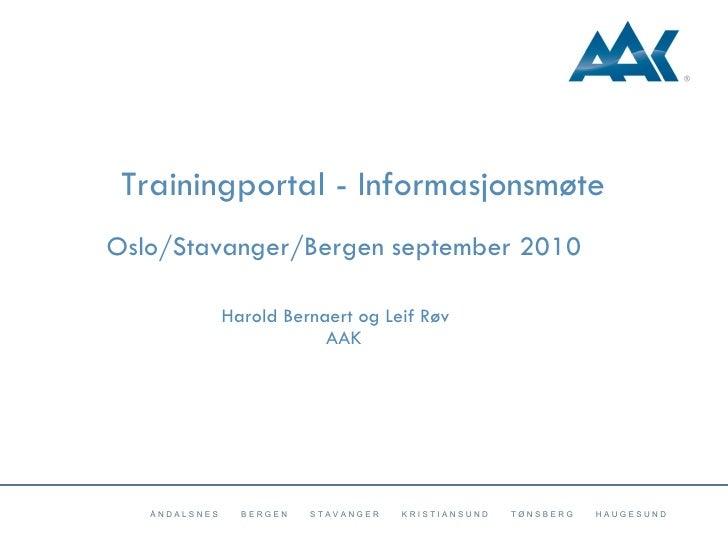 Trainingportal - Informasjonsmøte  Oslo/Stavanger/Bergen september 2010 Harold Bernaert og Leif Røv AAK