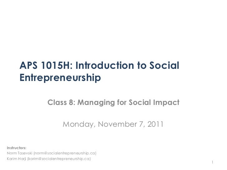 APS 1015H: Introduction to Social      Entrepreneurship                    Class 8: Managing for Social Impact            ...