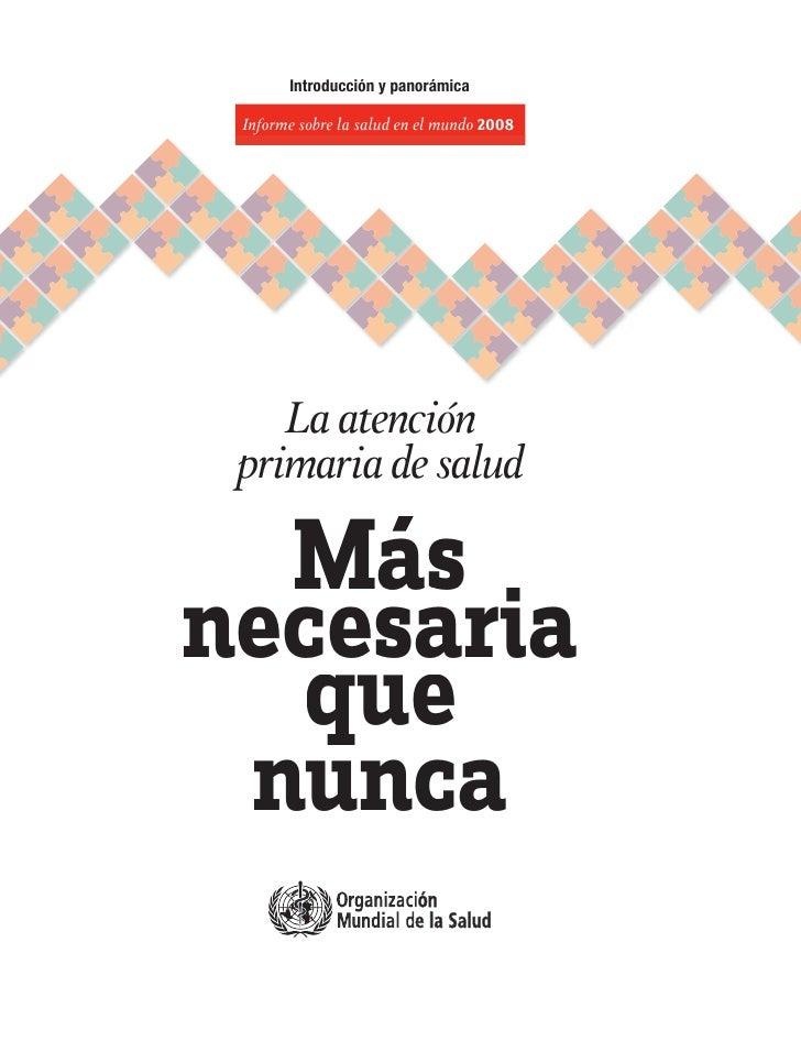 Introducción y panorámica Informe sobre la salud en el mundo 2008    La atención primaria de salud  Másnecesaria  que nunca