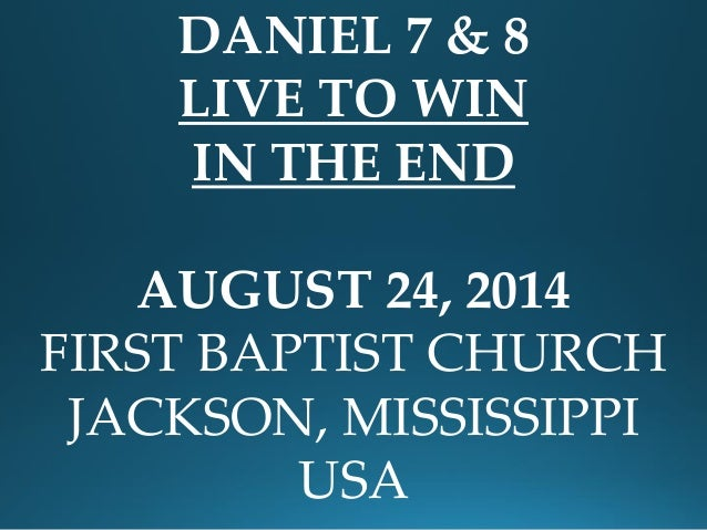 08 August 24, 2014, Daniel 7 & 8 Live To Win In The End