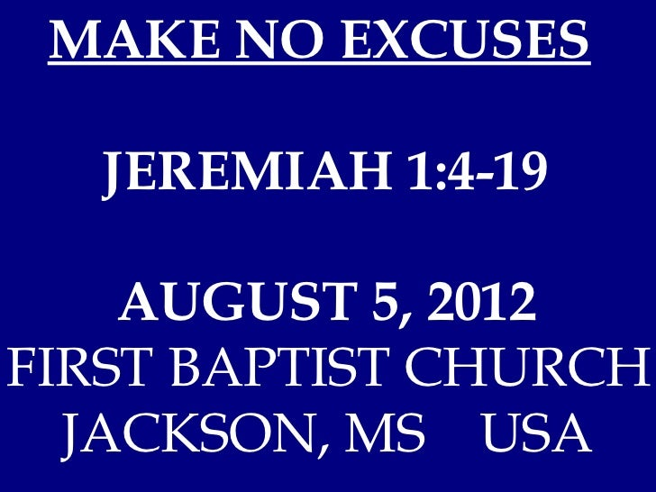 MAKE NO EXCUSES  JEREMIAH 1:4-19    AUGUST 5, 2012FIRST BAPTIST CHURCH  JACKSON, MS USA