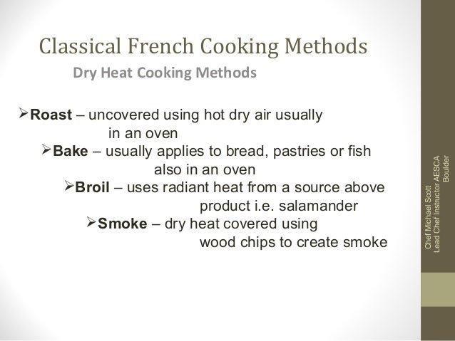 Classical French Cooking Methods Roast – uncovered using hot dry air usually in an oven Bake – usually applies to bread,...