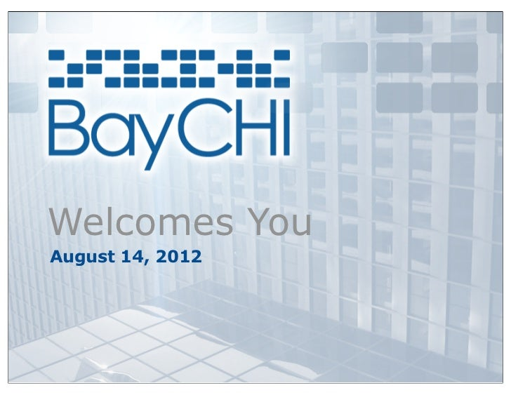2012_08 BayCHI Welcome Slides