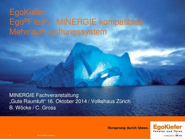 """1 PM & FE-EP Grc/Woe  EgoKiefer Ego®Fresh - MINERGIE kompatibles Mehrraum-Lüftungssystem MINERGIE Fachveranstaltung """"Gute ..."""