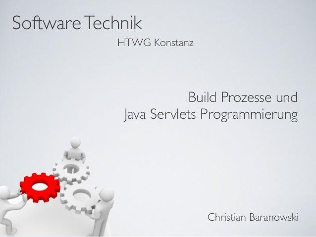 SoftwareTechnik Christian Baranowski HTWG Konstanz Build Prozesse und Java Servlets Programmierung