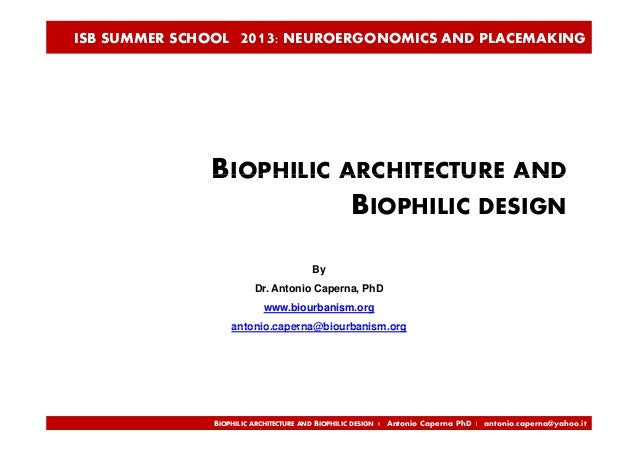 ISB SUMMER SCHOOL 2013: NEUROERGONOMICS AND PLACEMAKING BIOPHILIC ARCHITECTURE ANDBIOPHILIC ARCHITECTURE AND BIOPHILIC DES...