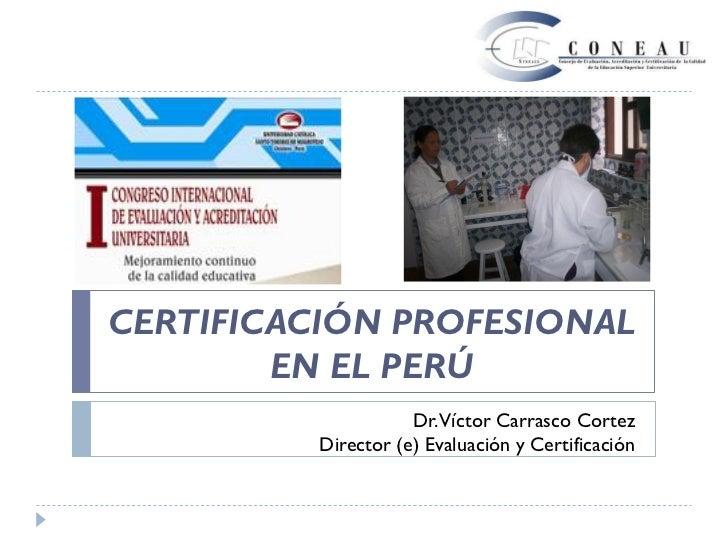 La certificación profesional en el Perú. Dr. Víctor Carrasco Cortez