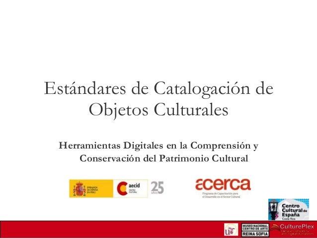 Estándares de Catalogación de Objetos Culturales Herramientas Digitales en la Comprensión y Conservación del Patrimonio Cu...