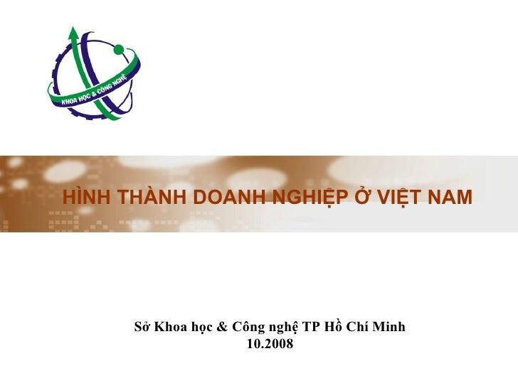 HÌNH THÀNH DOANH NGHIỆP Ở VIỆT NAM Sở Khoa học & Công nghệ TP Hồ Chí Minh 10.2008