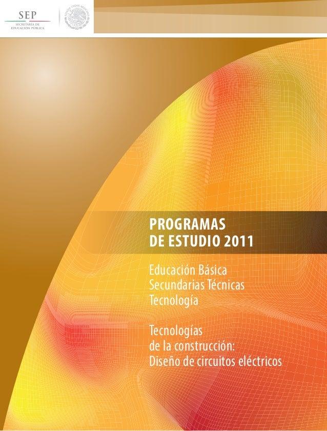 PROGRAMAS DE ESTUDIO 2011 Educación Básica Secundarias Técnicas Tecnología Tecnologías de la construcción: Diseño de circu...