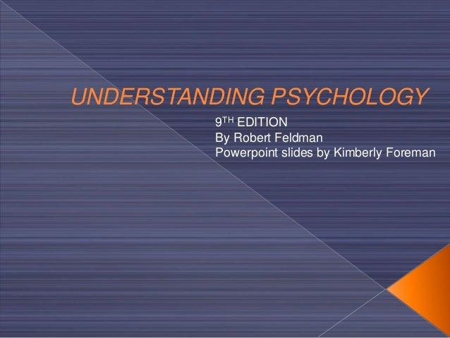 UNDERSTANDING PSYCHOLOGY9TH EDITIONBy Robert FeldmanPowerpoint slides by Kimberly Foreman