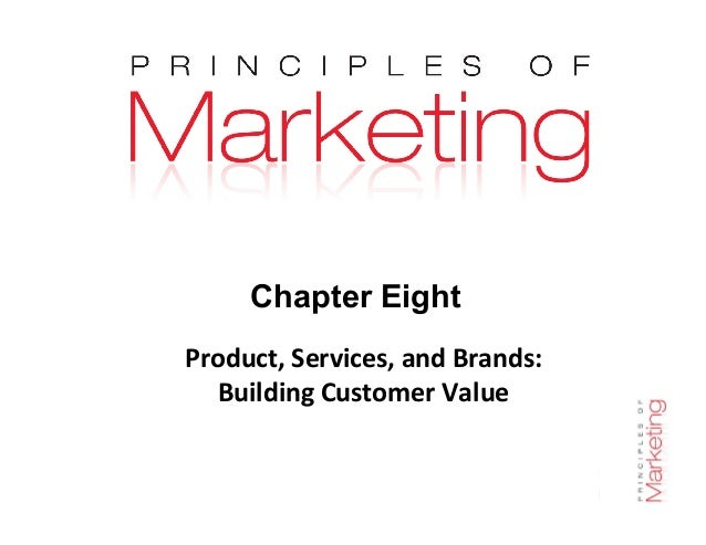 Chapter 8 - slide 1 Chapter Eight Product, Services, and Brands: Building Customer Value