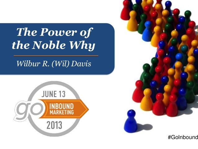 The Power ofthe Noble WhyWilbur R. (Wil) Davis#GoInbound