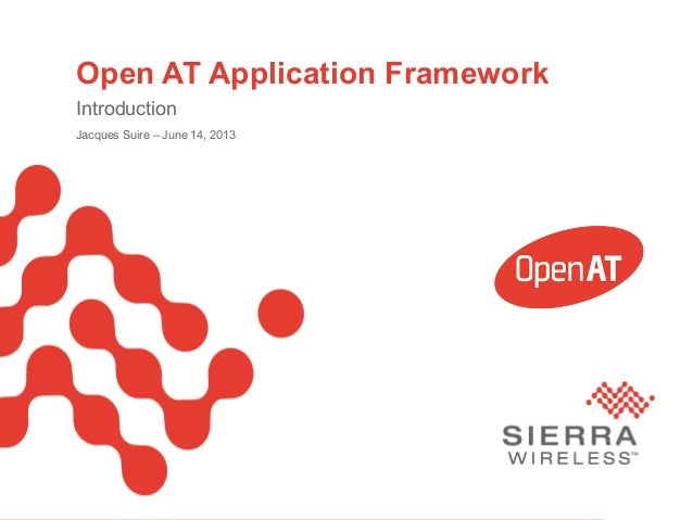 PageSierra Wireless Proprietary and Confidential 1Open AT Application FrameworkIntroductionJacques Suire – June 14, 2013
