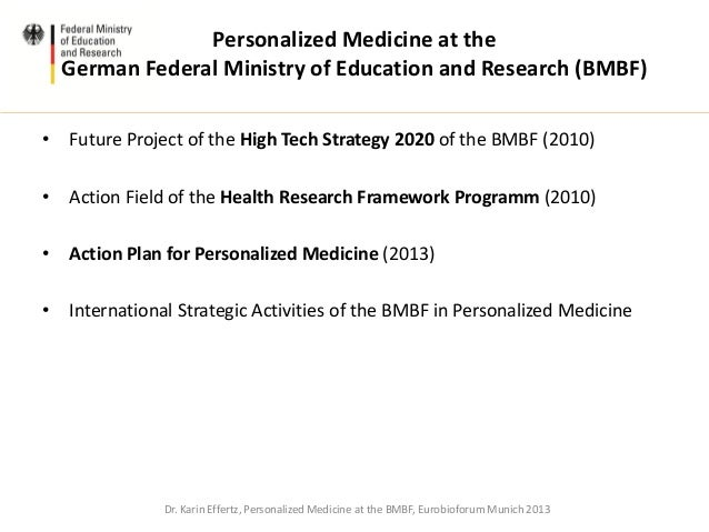 Personalized Medicine at theGerman Federal Ministry of Education and Research (BMBF)• Future Project of the High Tech Stra...