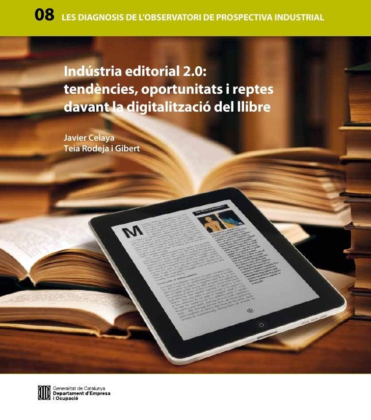 08   LES DIAGNOSIS DE L'OBSERVATORI DE PROSPECTIVA INDUSTRIAL     Indústria editorial 2.0:     tendències, oportunitats i ...