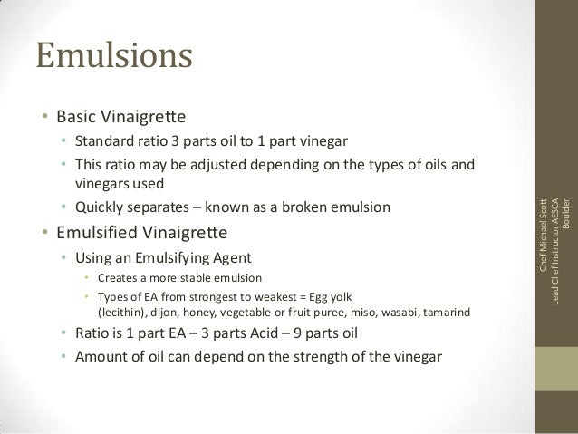 Emulsions • Standard ratio 3 parts oil to 1 part vinegar • This ratio may be adjusted depending on the types of oils and v...