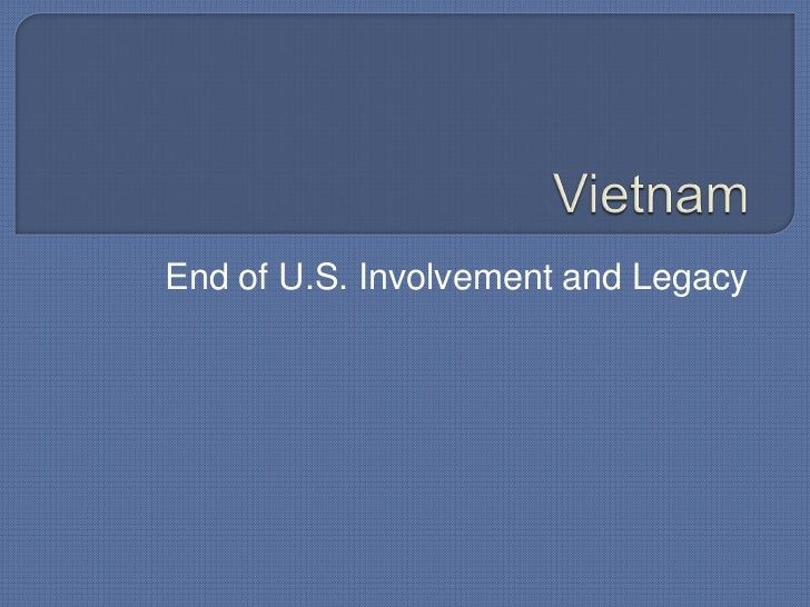 Vietnam<br />End of U.S. Involvement and Legacy<br />