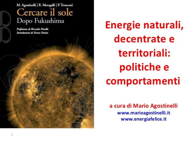 Energie naturali, decentrate e territoriali: politiche e comportamenti  a cura di Mario Agostinelli  www.marioagostinelli....