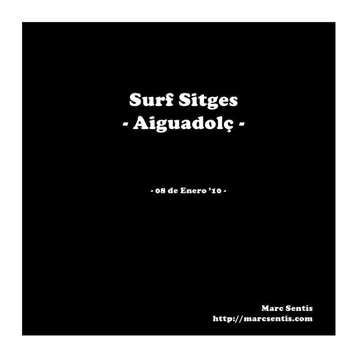 Surf Sitges - Aiguadolç -     - 08 de Enero '10 -                                Marc Sentís                  http://marcs...