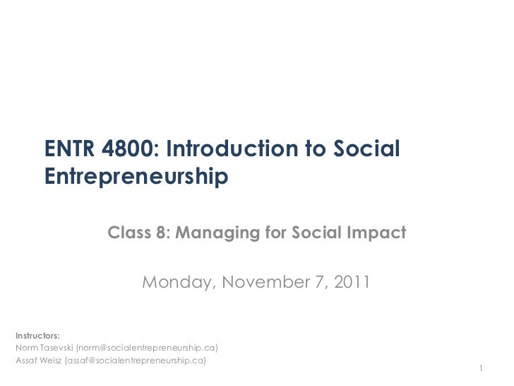 ENTR 4800: Introduction to Social      Entrepreneurship                    Class 8: Managing for Social Impact            ...