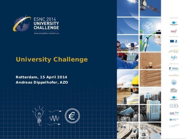University Challenge Rotterdam, 15 April 2014 Andreas Dippelhofer, AZO