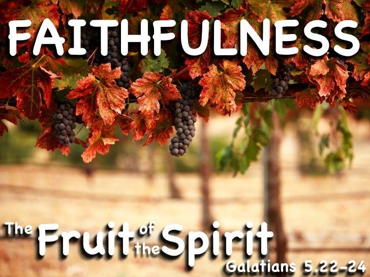 FAITHFULNESS   The       Fruit Spirit            of           the                 Galatians 5.22-24