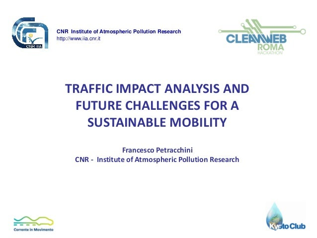 CNR Institute of Atmospheric Pollution Researchhttp://www.iia.cnr.it   TRAFFIC IMPACT ANALYSIS AND    FUTURE CHALLENGES FO...