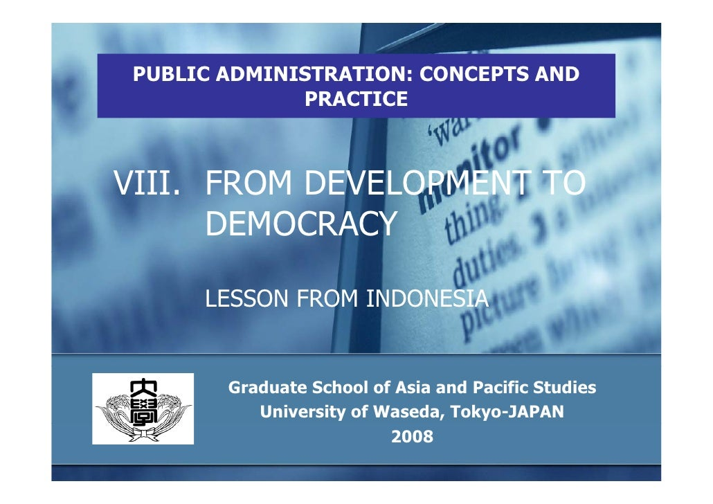 PUBLIC ADMINISTRATION: CONCEPTS AND               PRACTICE    VIII. FROM DEVELOPMENT TO       DEMOCRACY        LESSON FROM...