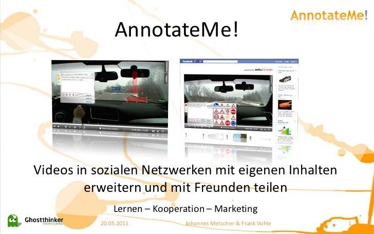 AnnotateMe!Videos in sozialen Netzwerken mit eigenen Inhalten        erweitern und mit Freunden teilen               Lerne...