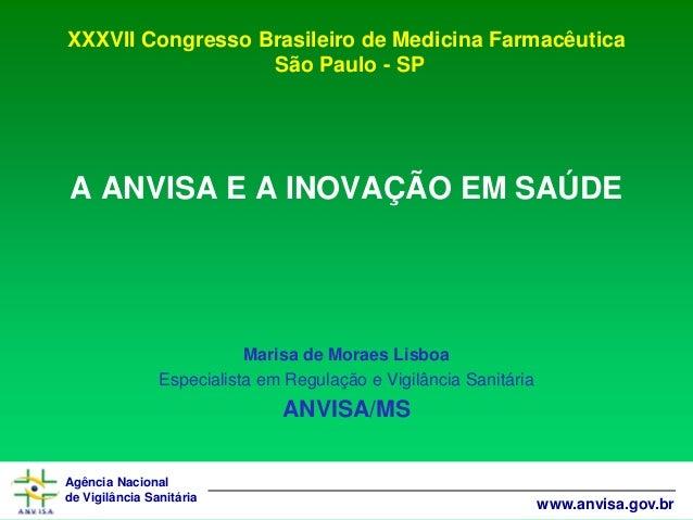 Agência Nacional  de Vigilância Sanitária  www.anvisa.gov.br  XXXVII Congresso Brasileiro de Medicina Farmacêutica São Pau...