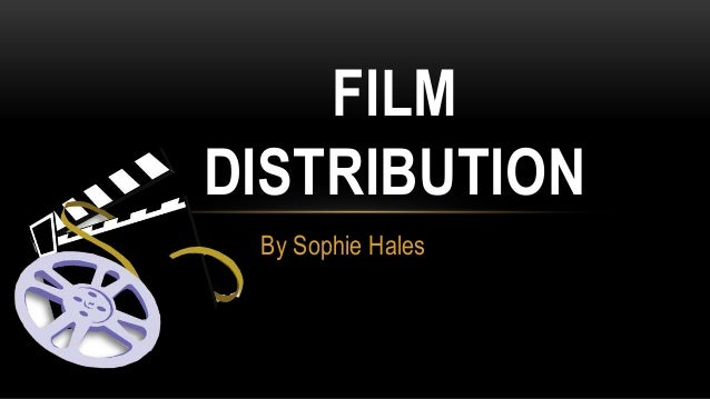 FILM DISTRIBUTION By Sophie Hales