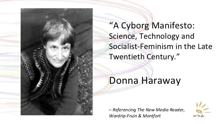 """"""" A Cyborg Manifesto:  Science, Technology and Socialist-Feminism in the Late Twentieth Century."""" Donna Haraway –  Referen..."""