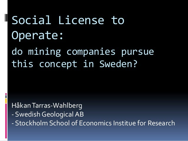 Social License to Operate: do mining companies pursue this concept in Sweden?  Håkan Tarras-Wahlberg - Swedish Geological ...