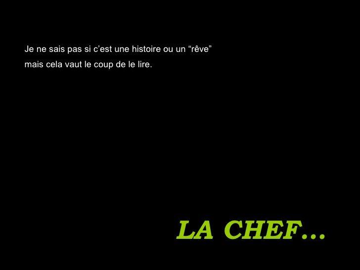 """LA CHEF… Je ne sais pas si c'est une histoire ou un """"rêve"""" mais cela vaut le coup de le lire."""