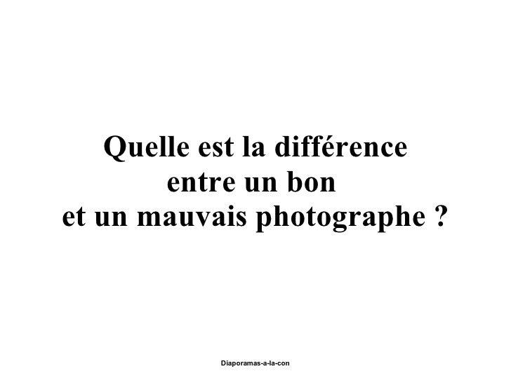 Quelle est la différence entre un bon  et un mauvais photographe ?