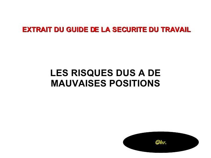 LES RISQUES DUS A DE MAUVAISES POSITIONS EXTRAIT DU GUIDE DE LA SECURITE DU TRAVAIL  hr.