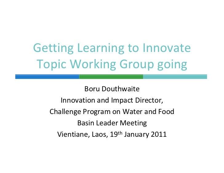 GettingLearningtoInnovate      g        gTopicWorkingGroupgoing             BoruDouthwaite      InnovationandImp...