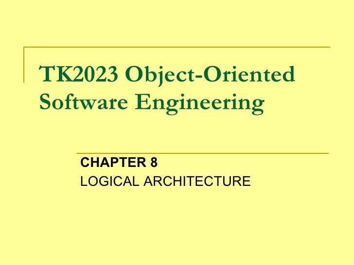 TK2023 Object-Oriented Software Engineering CHAPTER 8 LOGICAL ARCHITECTURE